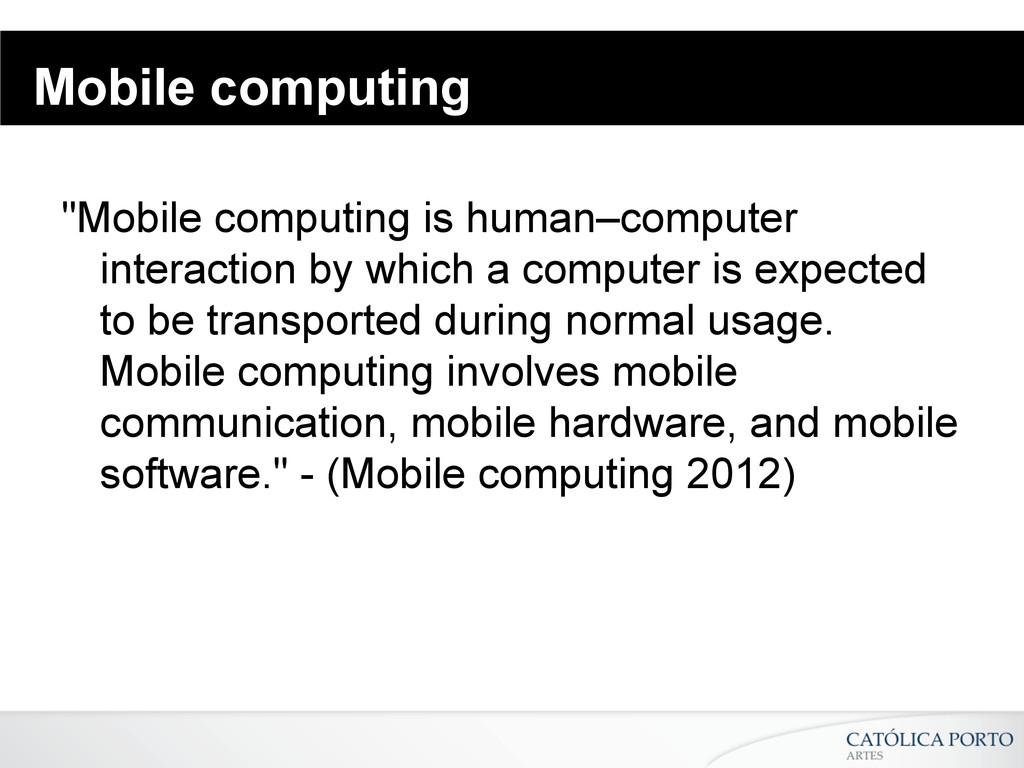 """Mobile computing """"Mobile computing is human–com..."""