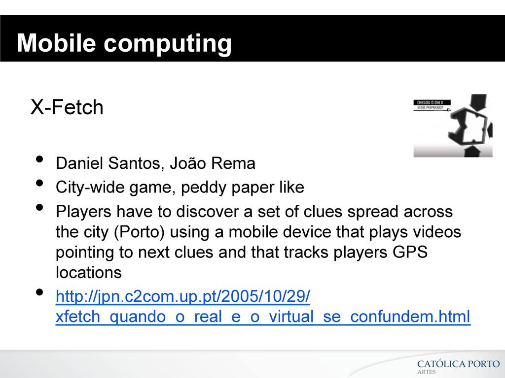 Mobile computing X-Fetch • Daniel Santos, João...