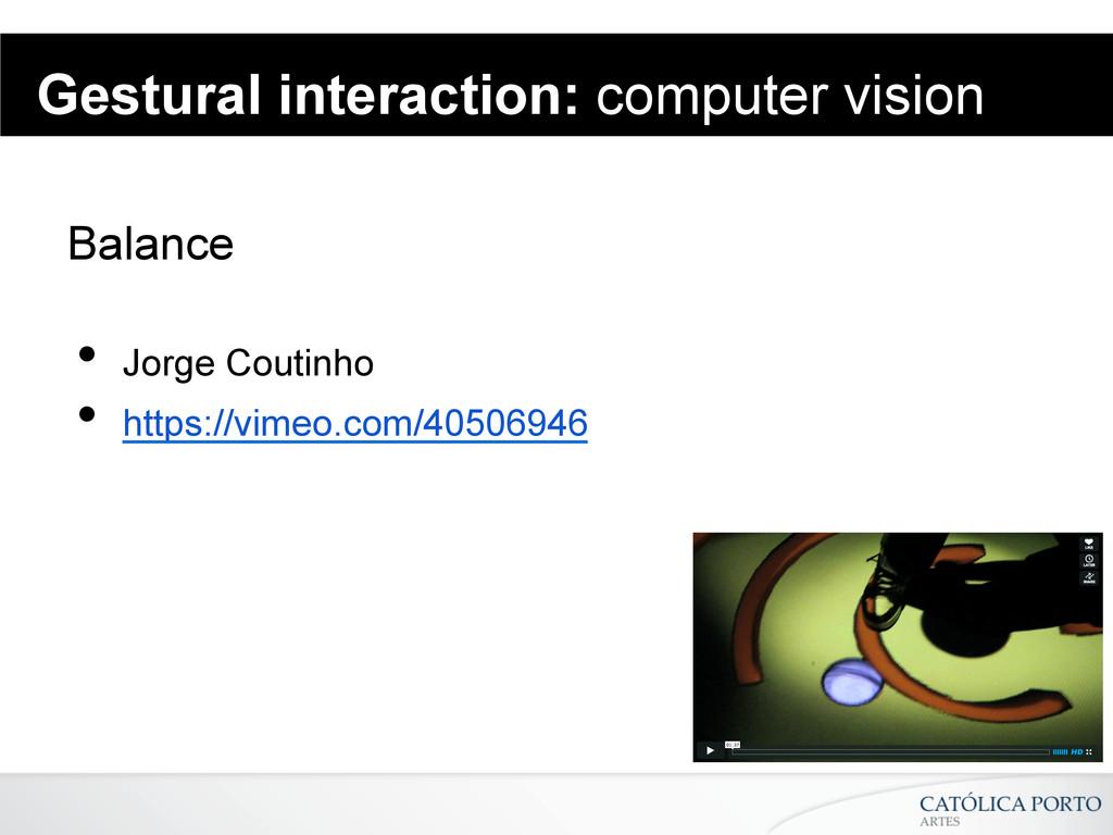 Gestural interaction: computer vision Balance •...