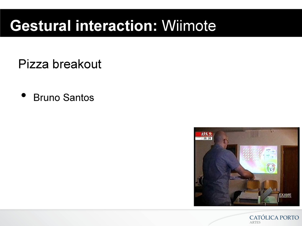 Gestural interaction: Wiimote Pizza breakout •...