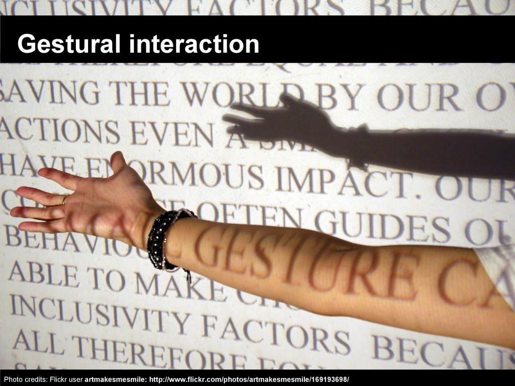 Gestural interaction Photo credits: Flickr user...