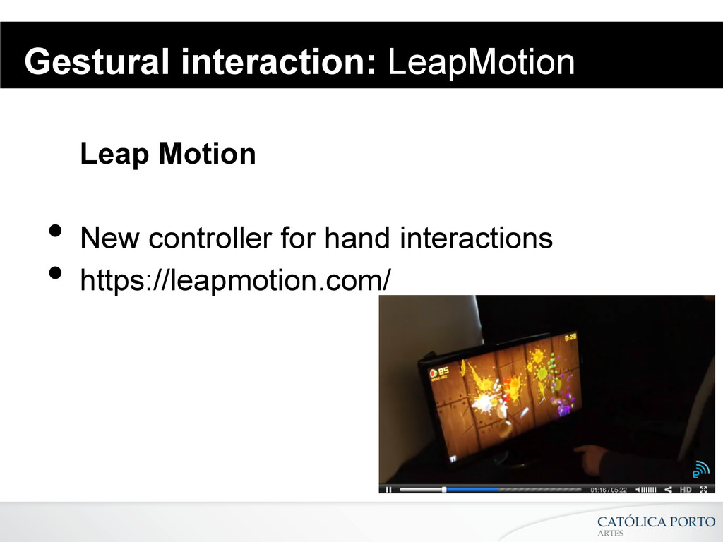 Gestural interaction: LeapMotion Leap Motion •...