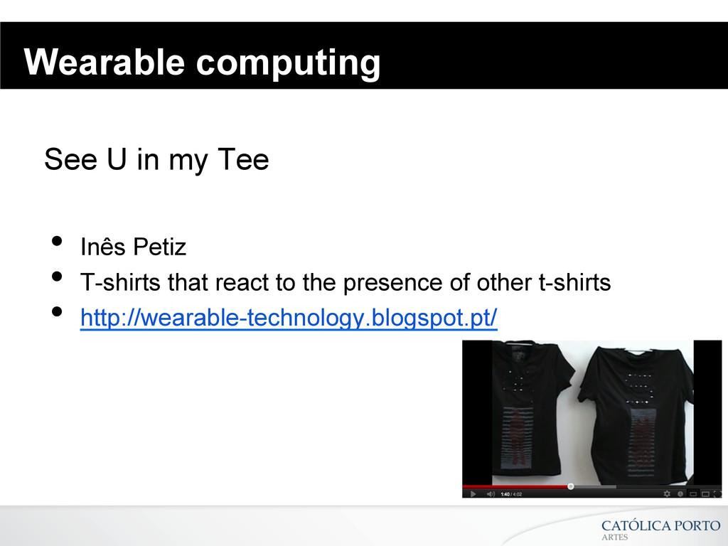 Wearable computing See U in my Tee • Inês Peti...