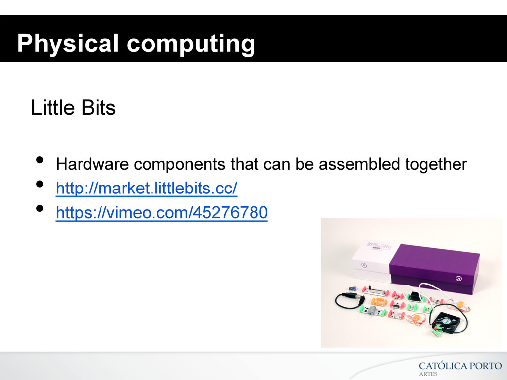 Physical computing Little Bits • Hardware comp...