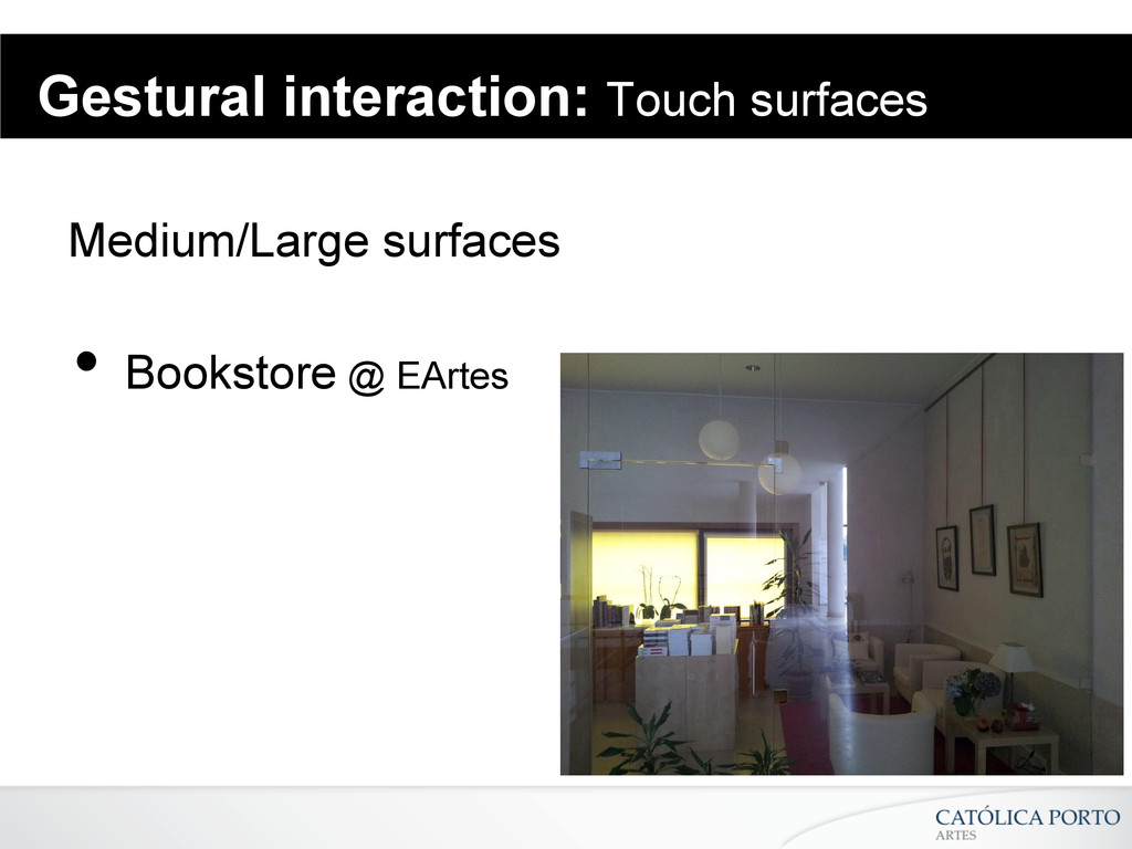 Gestural interaction: Touch surfaces Medium/Lar...