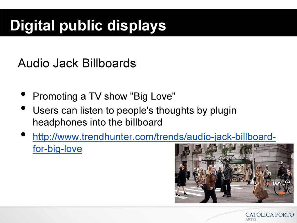 Digital public displays Audio Jack Billboards •...