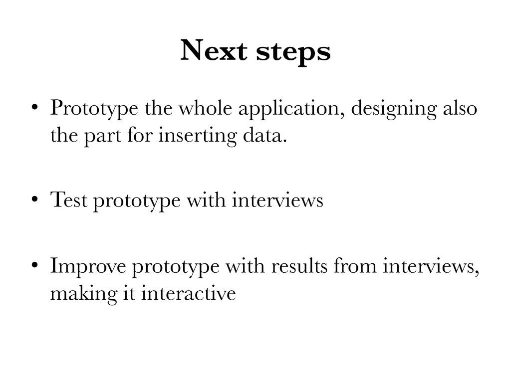 Next steps • Prototype the whole application,...