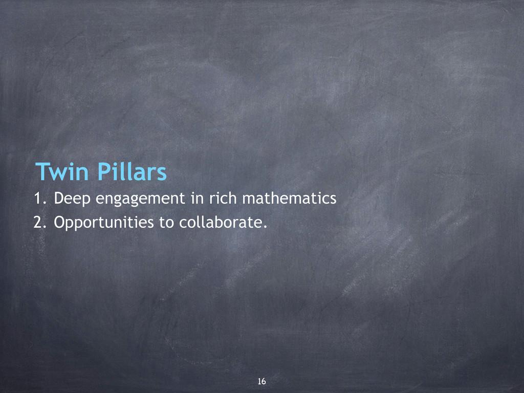 Twin Pillars 1. Deep engagement in rich mathema...