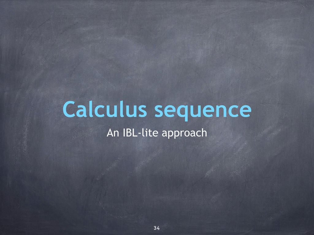 Calculus sequence An IBL-lite approach 34