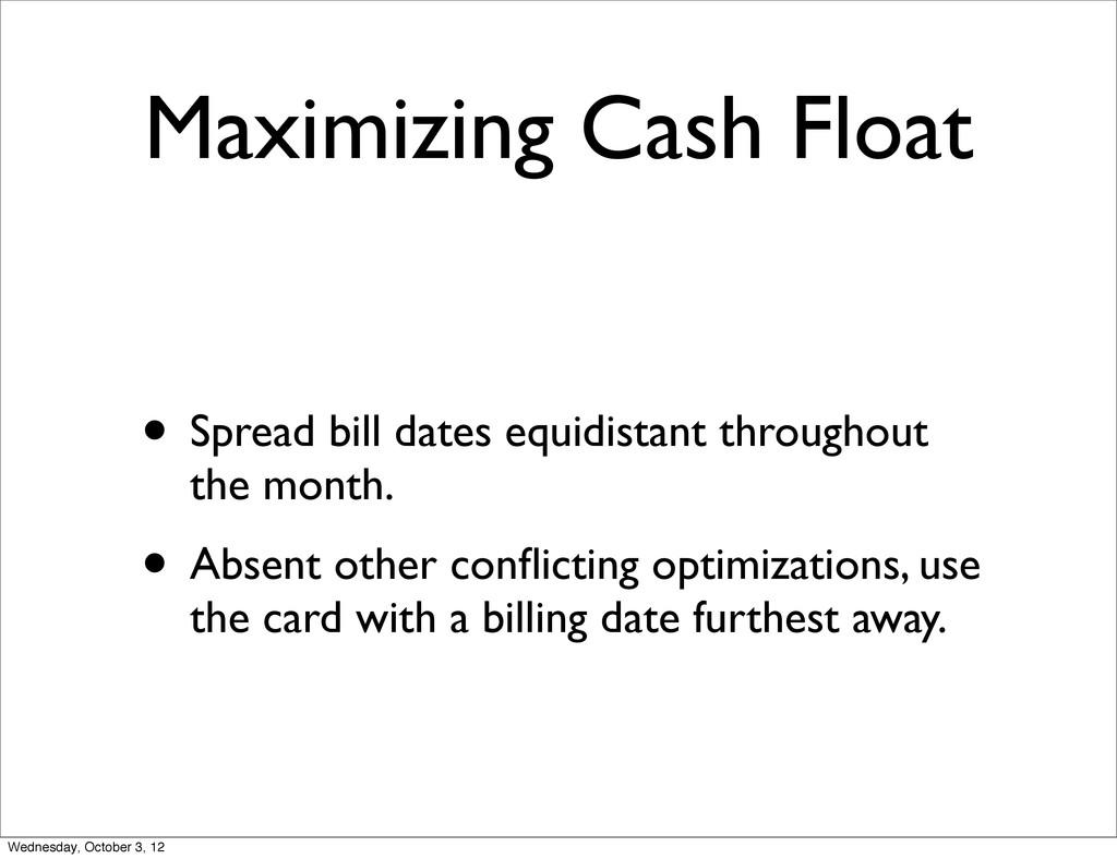 Maximizing Cash Float • Spread bill dates equid...