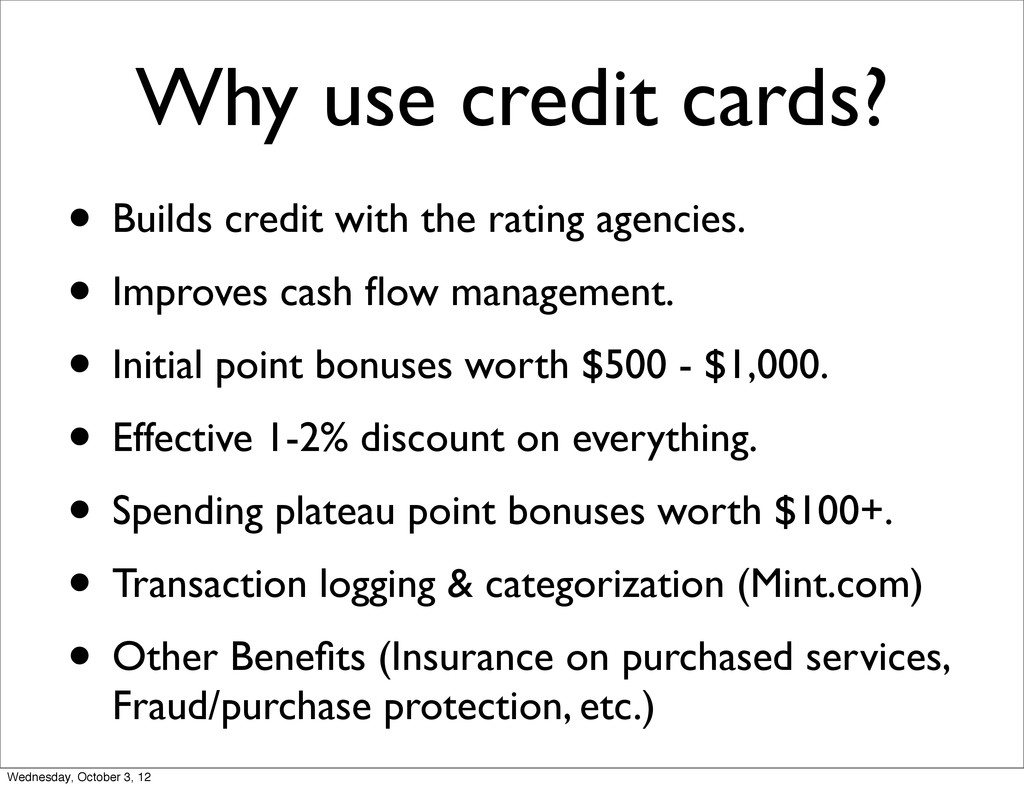 Why use credit cards? • Builds credit with the ...