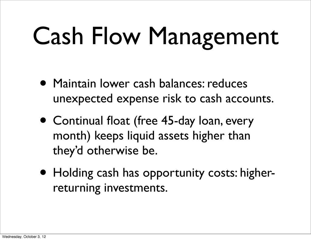 Cash Flow Management • Maintain lower cash bala...