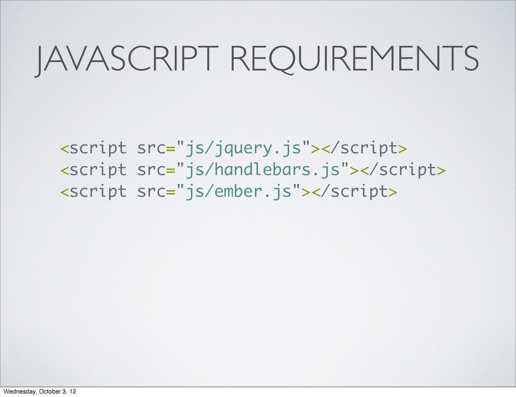 """JAVASCRIPT REQUIREMENTS <script src=""""js/jquery...."""