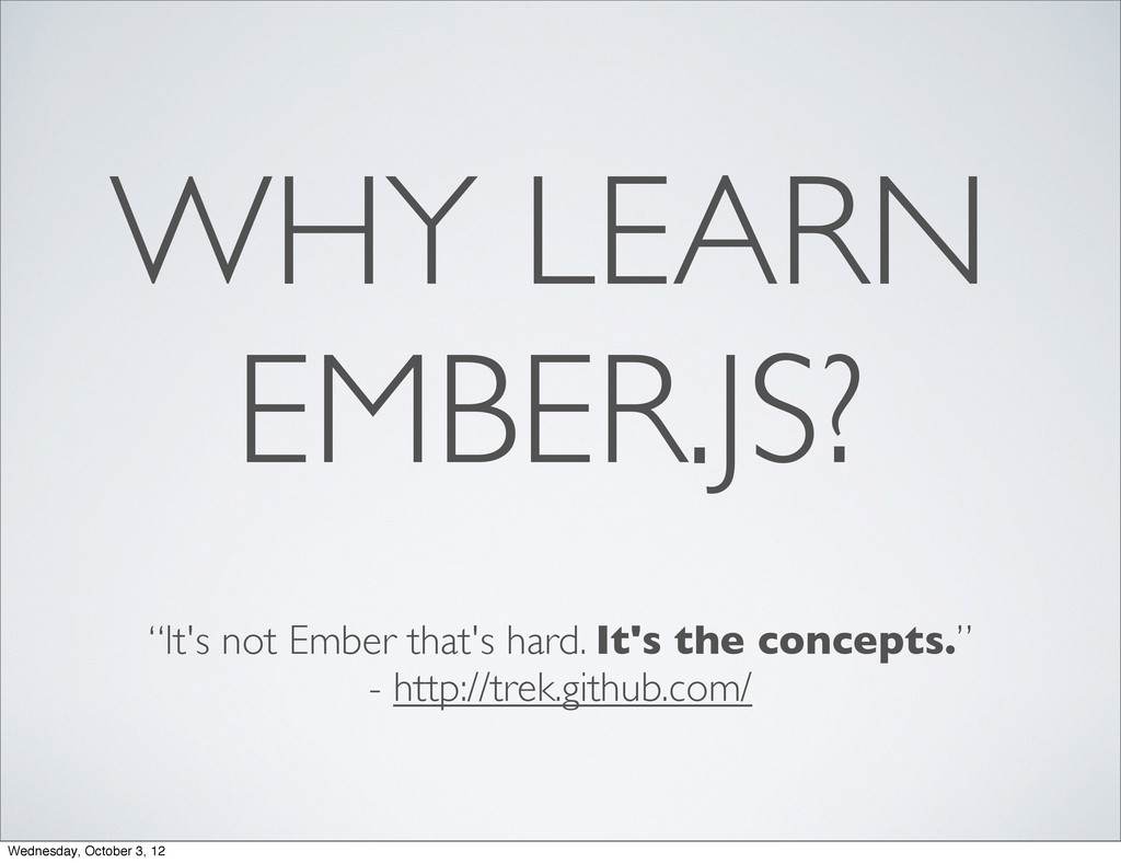 "WHY LEARN EMBER.JS? ""It's not Ember that's hard..."
