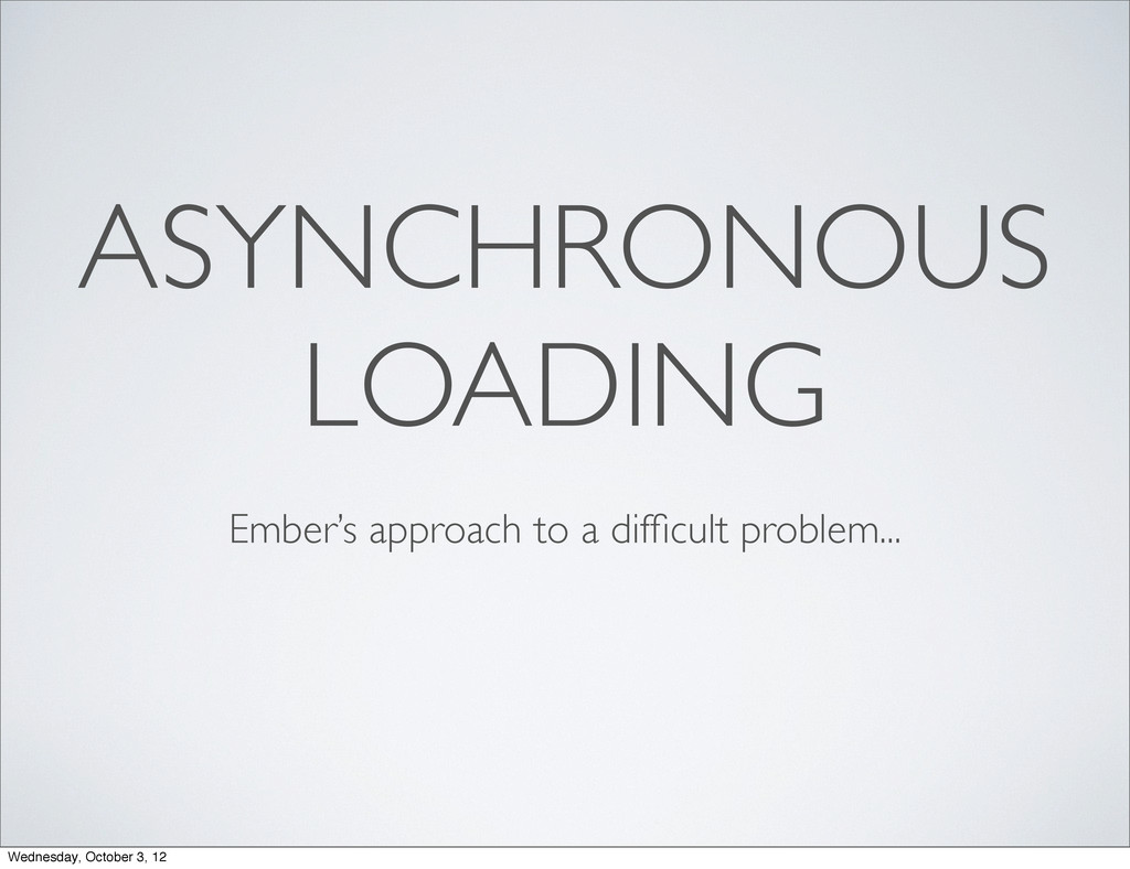 ASYNCHRONOUS LOADING Ember's approach to a diffi...
