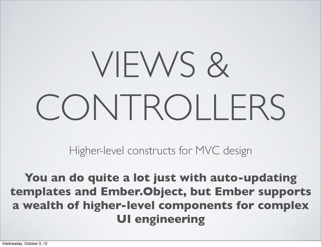 VIEWS & CONTROLLERS Higher-level constructs for...