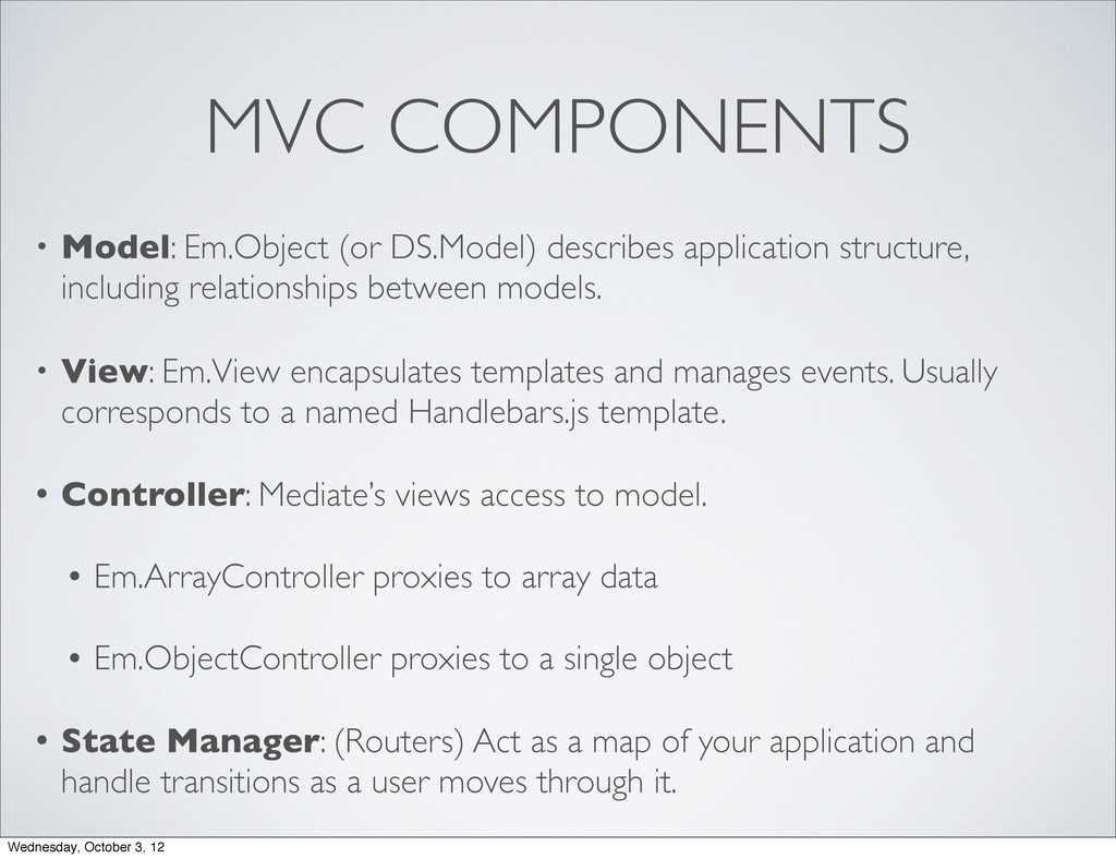 MVC COMPONENTS • Model: Em.Object (or DS.Model)...