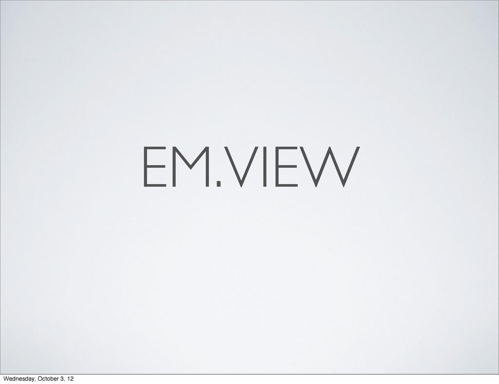 EM.VIEW Wednesday, October 3, 12