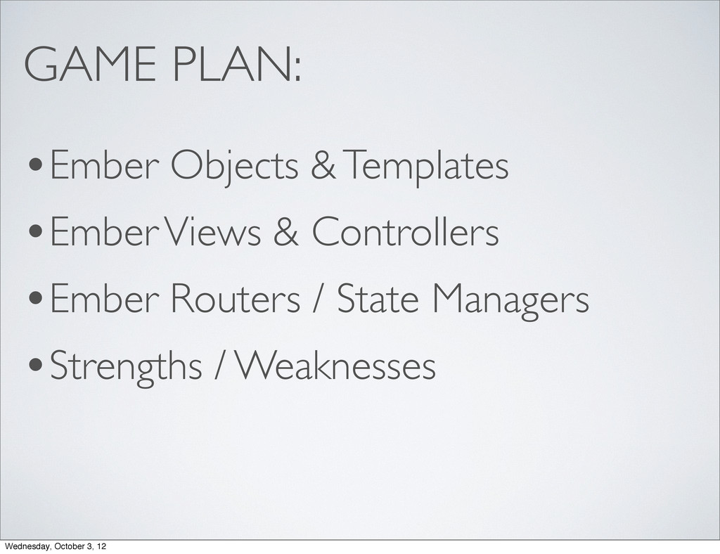 GAME PLAN: •Ember Objects & Templates •Ember Vi...