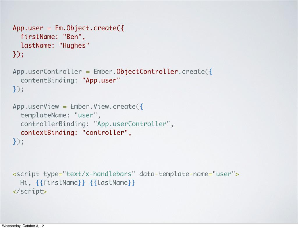 "App.user = Em.Object.create({ firstName: ""Ben"",..."