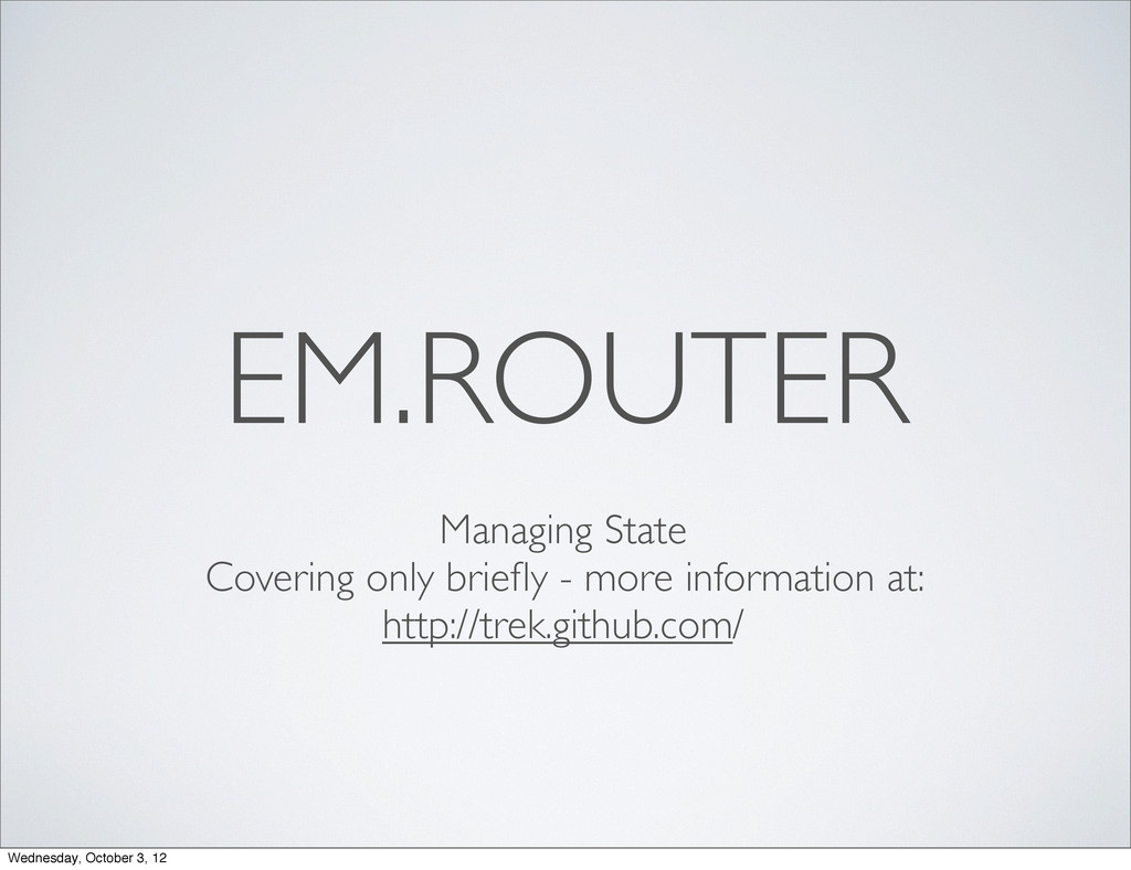 EM.ROUTER Managing State Covering only briefly -...
