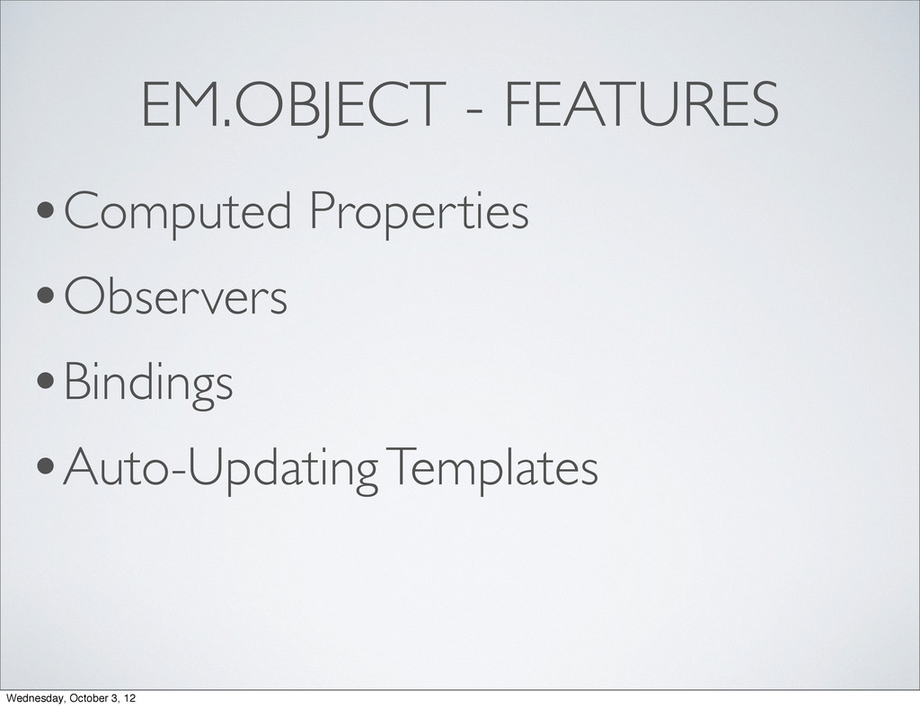 EM.OBJECT - FEATURES •Computed Properties •Obse...