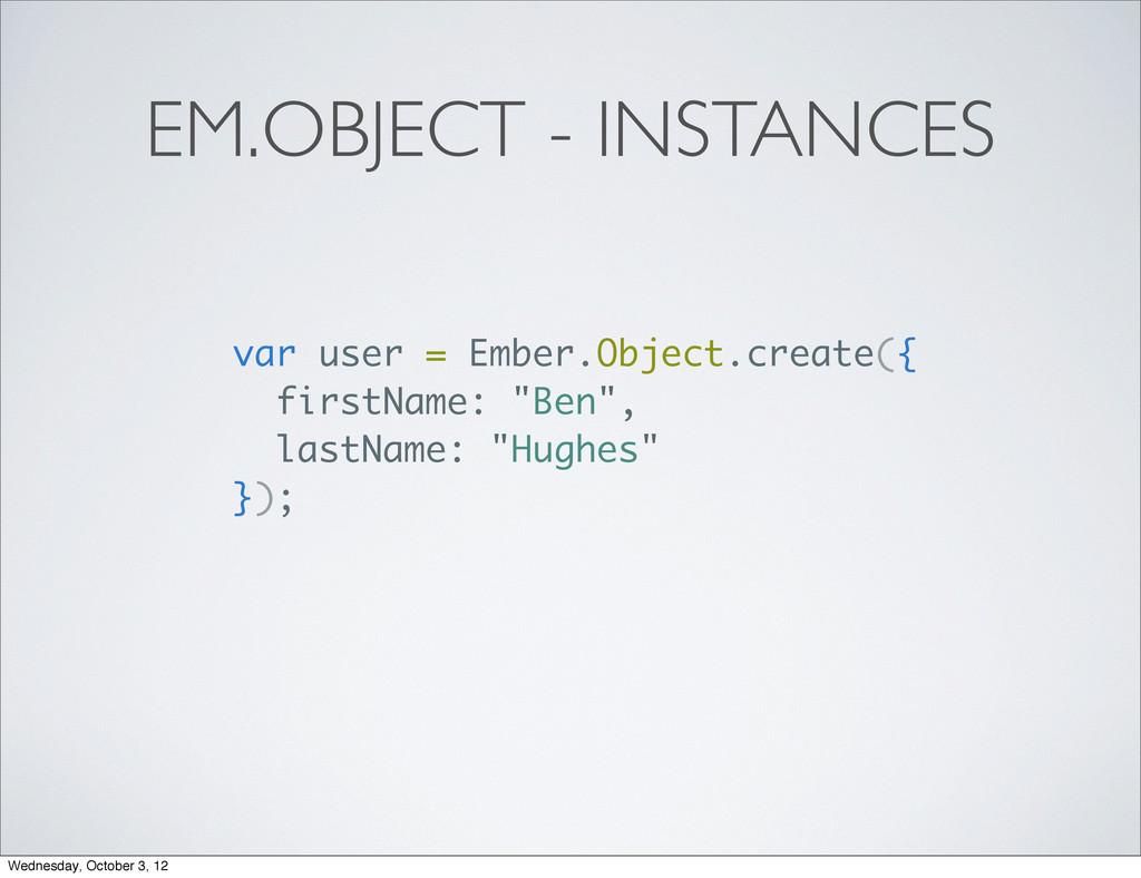 EM.OBJECT - INSTANCES var user = Ember.Object.c...