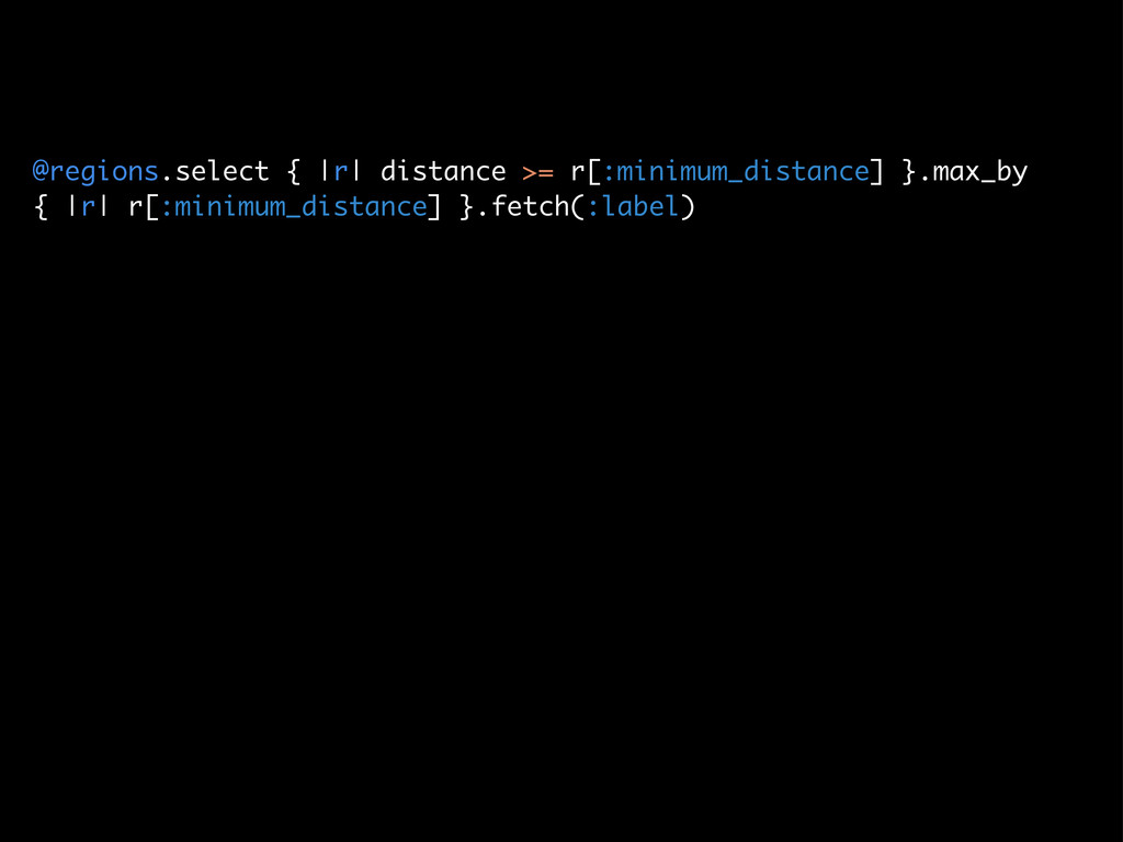 @regions.select {  r  distance >= r[:minimum_di...