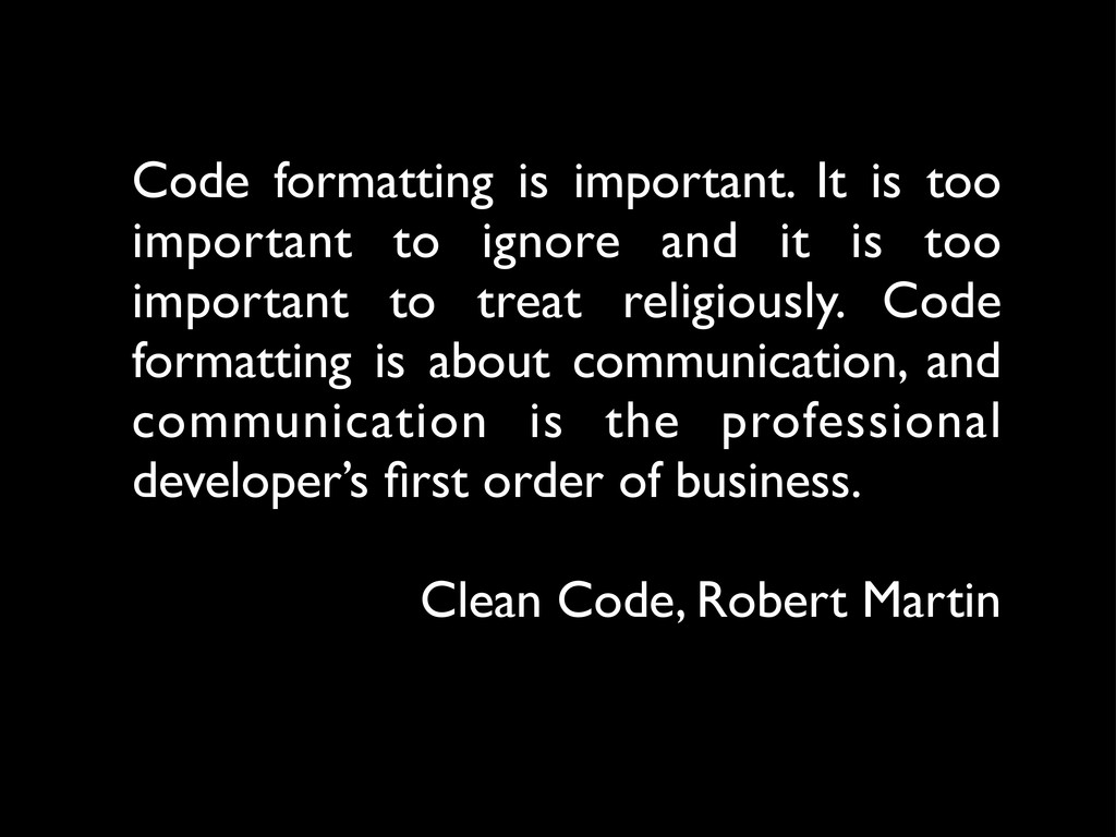Code formatting is important. It is too importa...