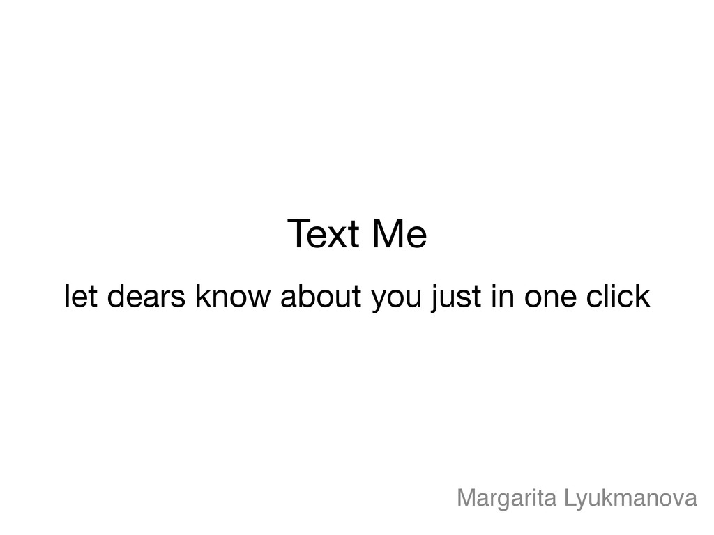 Text Me let dears know about you just in one c...
