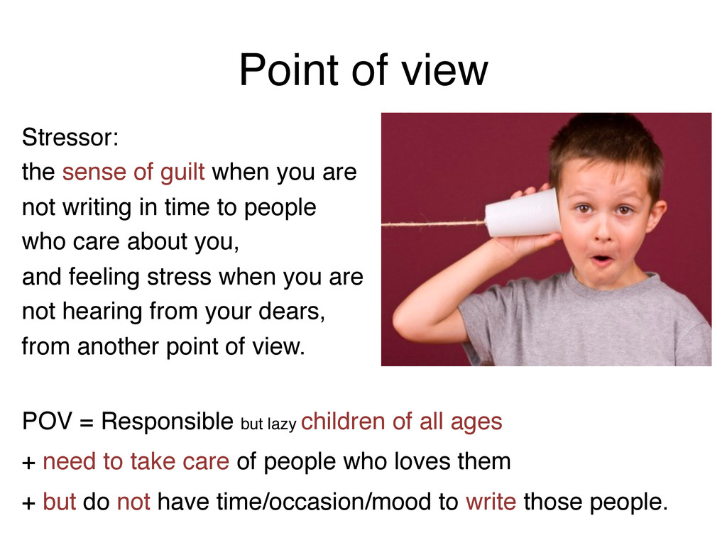Point of view! POV = Responsible but lazy child...