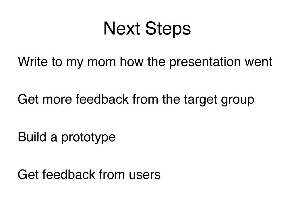Next Steps ! Write to my mom how the presentati...