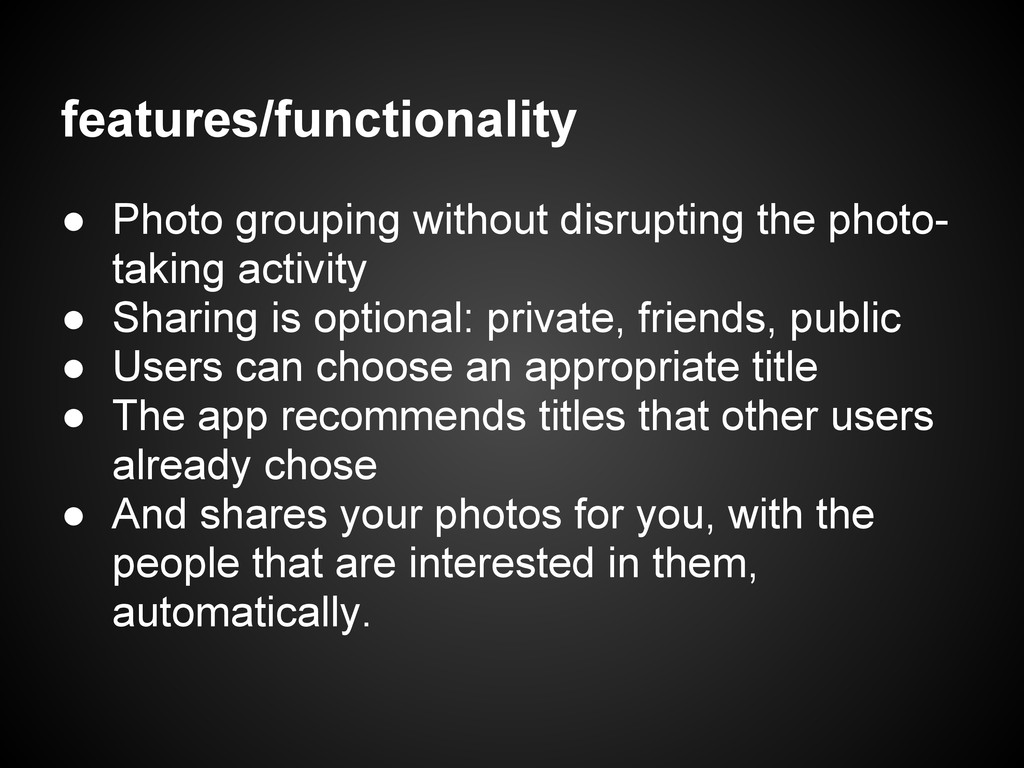 features/functionality ● Photo grouping without...