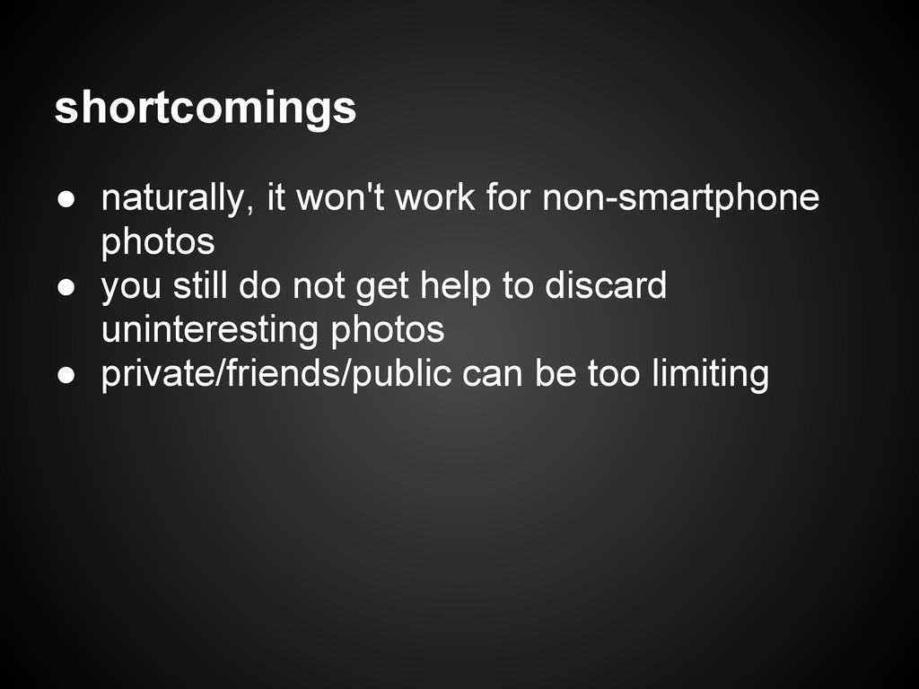 shortcomings ● naturally, it won't work for non...