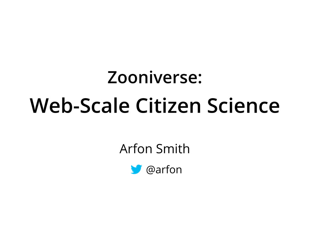 Zooniverse: Web-Scale Citizen Science Arfon Smi...