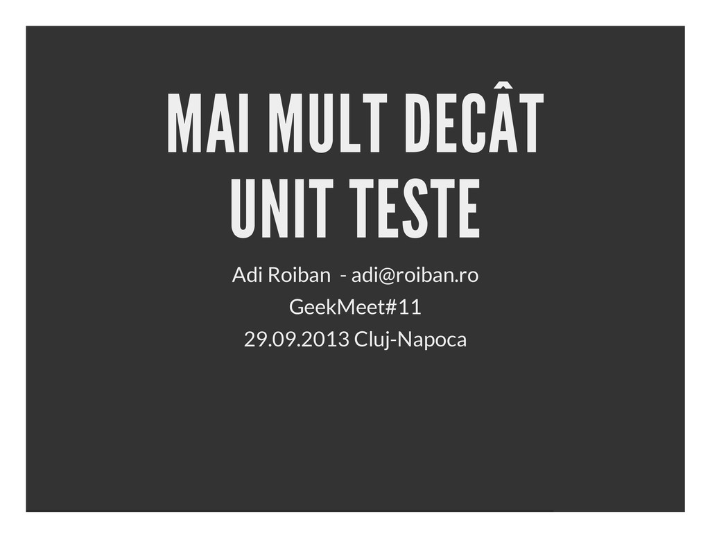 MAI MULT DECÂT UNIT TESTE Adi Roiban - adi@roib...