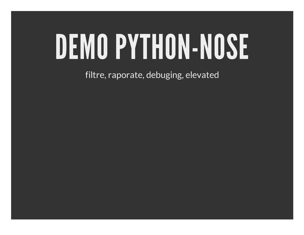 DEMO PYTHON-NOSE filtre, raporate, debuging, el...