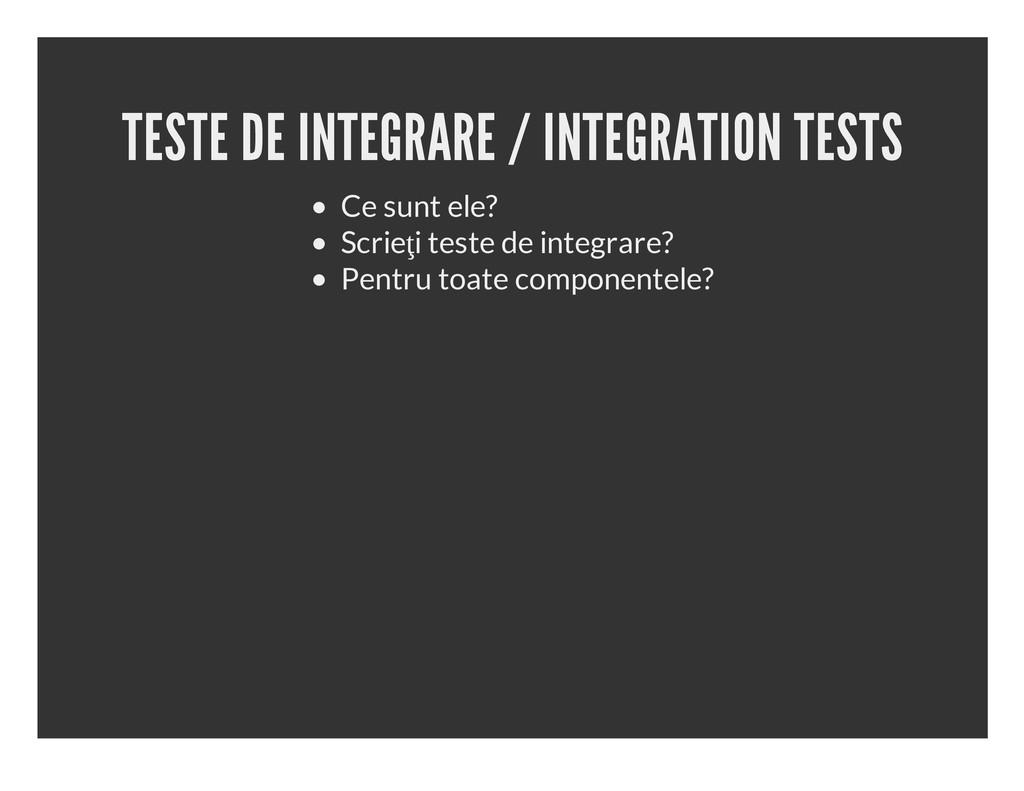 TESTE DE INTEGRARE / INTEGRATION TESTS Ce sunt ...