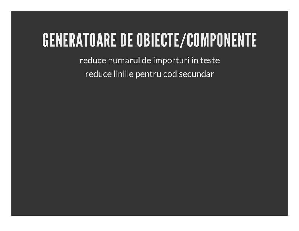 GENERATOARE DE OBIECTE/COMPONENTE reduce numaru...
