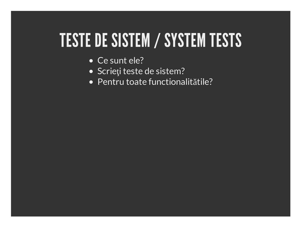 TESTE DE SISTEM / SYSTEM TESTS Ce sunt ele? Scr...