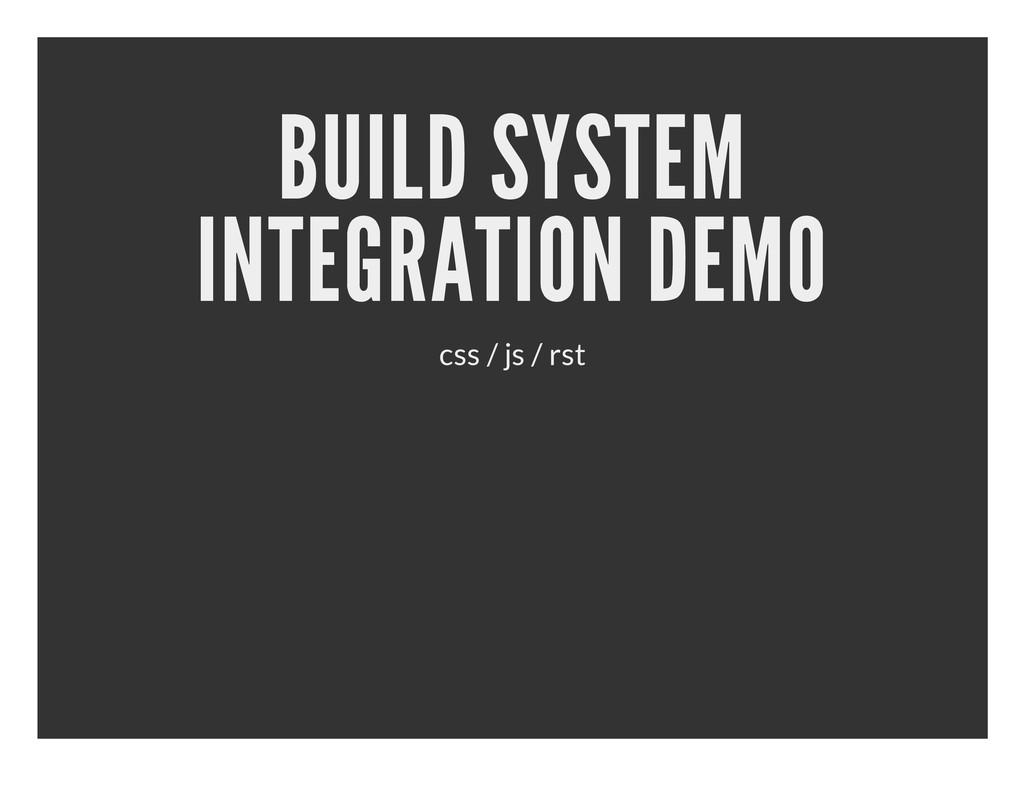 BUILD SYSTEM INTEGRATION DEMO css / js / rst