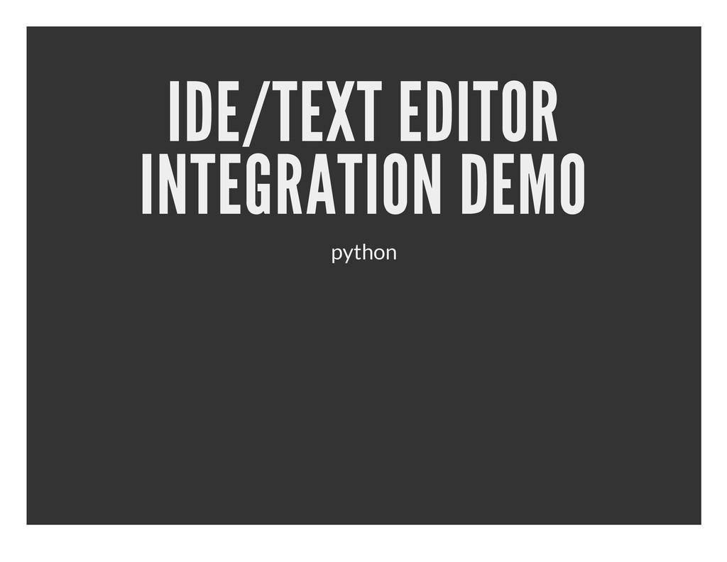 IDE/TEXT EDITOR INTEGRATION DEMO python