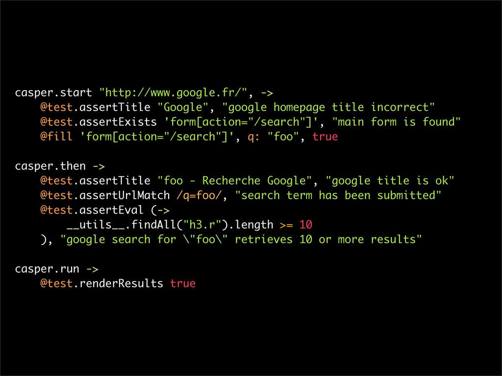 """casper.start """"http://www.google.fr/"""", -> @test...."""