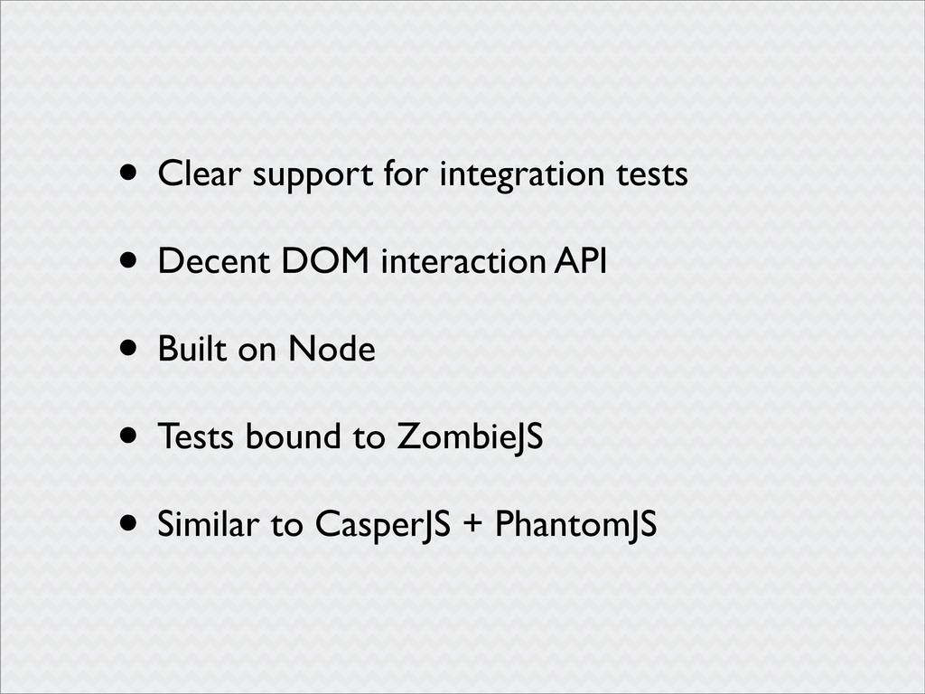 • Clear support for integration tests • Decent ...