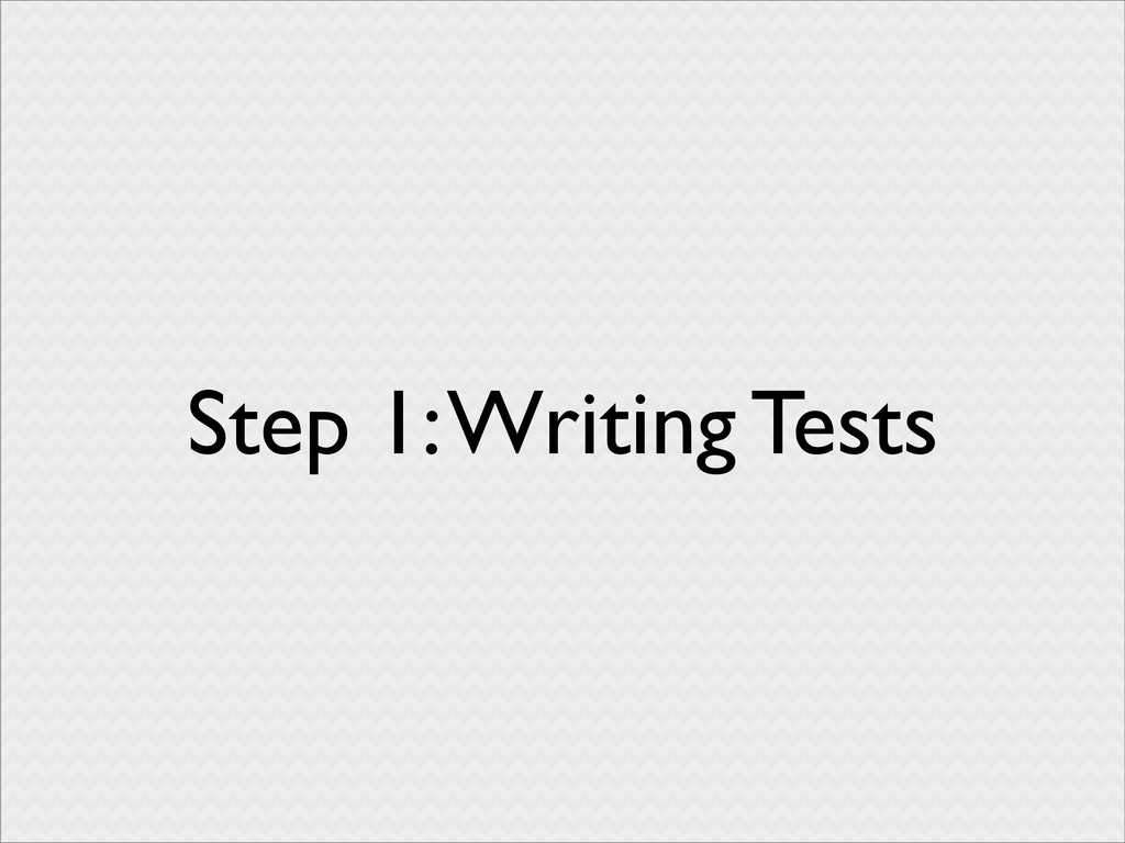 Step 1: Writing Tests