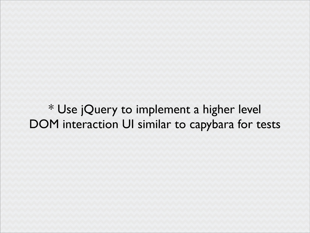 * Use jQuery to implement a higher level DOM in...