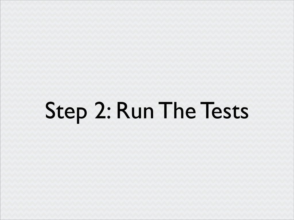 Step 2: Run The Tests