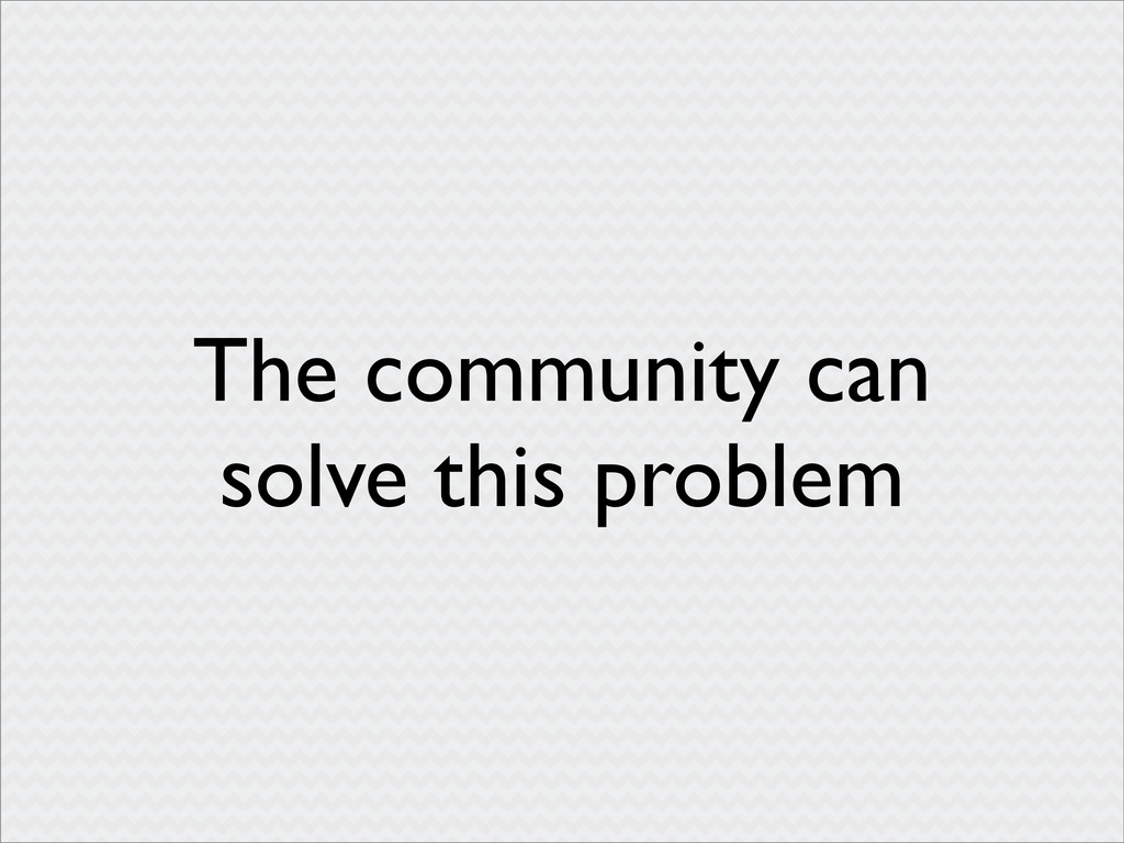 The community can solve this problem