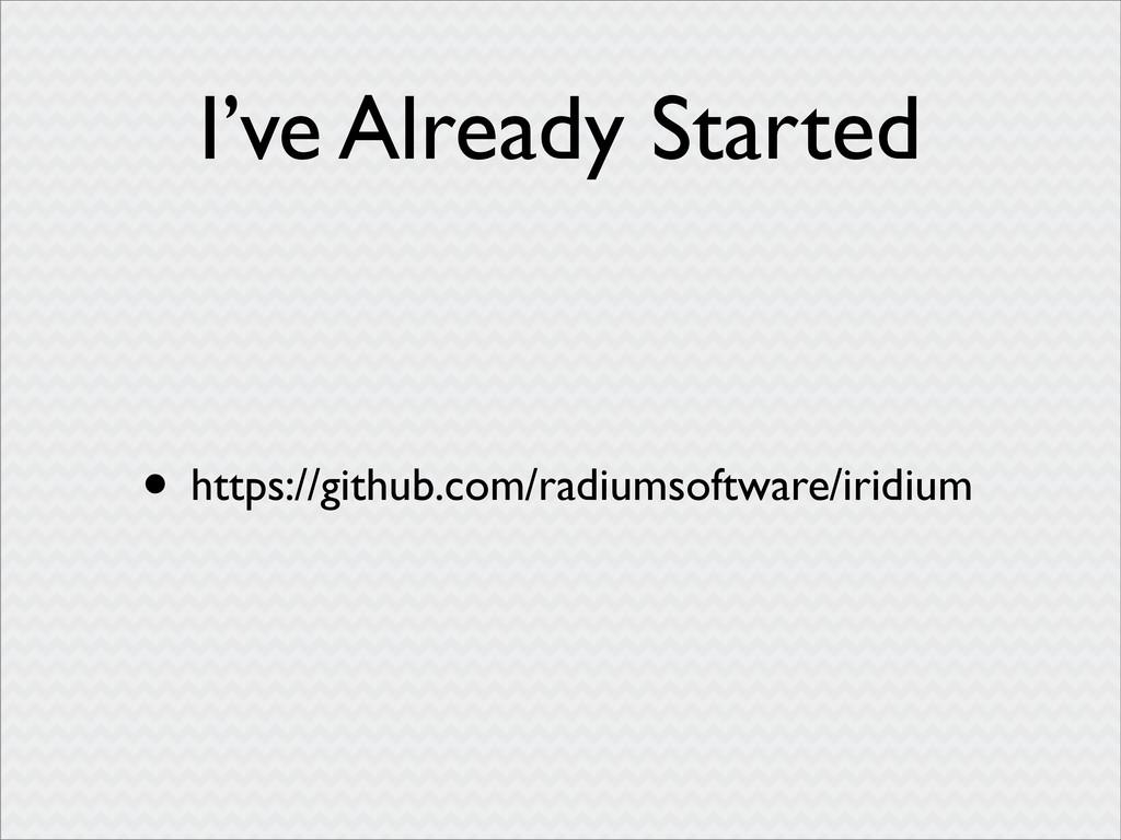 I've Already Started • https://github.com/radiu...