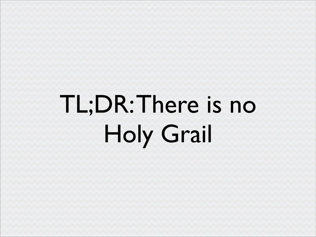 TL;DR: There is no Holy Grail